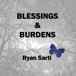 Ryan Sarti - Blessings & Burdens